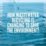 How Wastewater Recycling is Changing to Save the Environment!