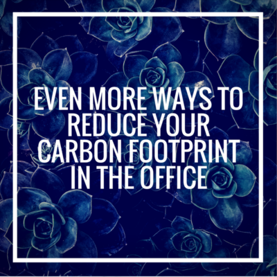 Even More Ways to Reduce Your Carbon Footprint in the Office