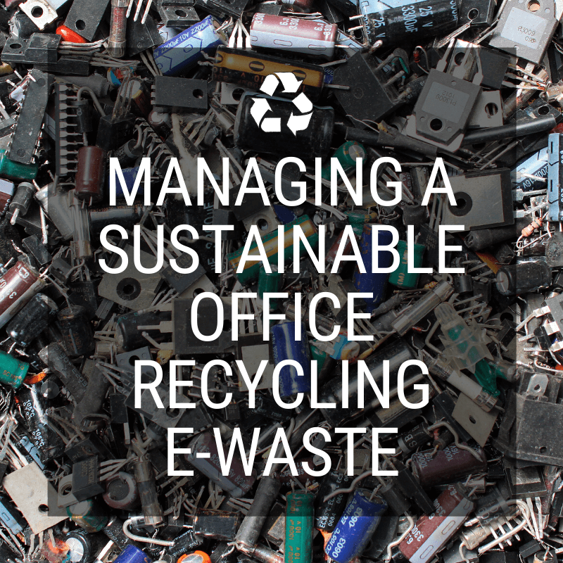 Managing a Sustainable Office — Recycling E-Waste